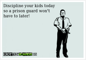 Discipline your kids today...