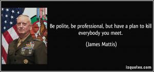 Famous General Mattis Quotes http://izquotes.com/quote/251287