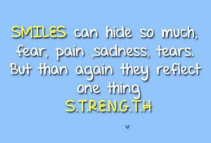 smiles can hide so much fear pain sadness tears but than again they ...