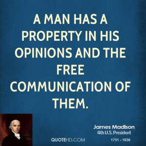 man has a property in his opinions and the free communication of ...