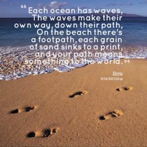 Each ocean has waves, The waves make their own way, down their path ...