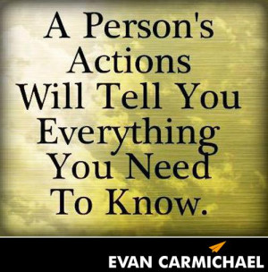 person's actions will tell you everything you need to know. - http ...