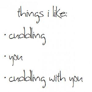 things i like cuddling you cuddling with you