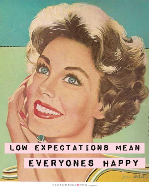 Low expectations mean everyone's happy Picture Quote #1