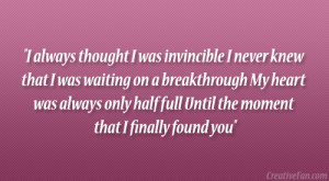 ... was always only half full Until the moment that I finally found you