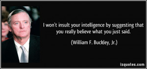 won't insult your intelligence by suggesting that you really believe ...