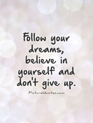 ... your dreams, believe in yourself and don't give up Picture Quote #1