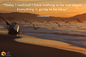 ... have nothing to be sad about. Everything is going to be okay