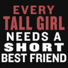 ... Tall Girl Needs A Short Best Friend - Best Friends Shirt by ABFTs