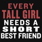 ... Tall Girl Needs A Short Best Friend - Best Friends Shirt by ABFTs