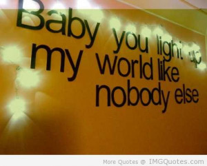Baby You Light Up My World Like Nobody Else - Baby Quote