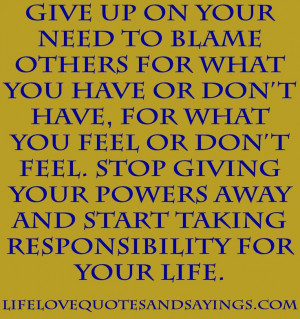 Empower yourself by taking responsibility for being the cause of your ...