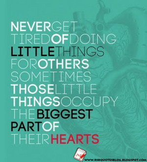 Never get tired of doing little things for others, sometimes those ...