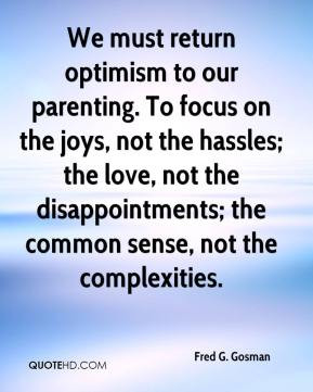 We must return optimism to our parenting. To focus on the joys, not ...