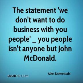 Allen Lichtenstein - The statement 'we don't want to do business with ...