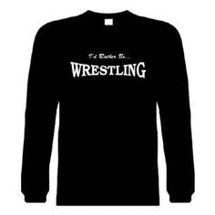 Funny Long Sleeve T-Shirts (I'D RATHER BE WRESTLING) Humorous ...