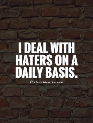 deal with haters on a daily basis Picture Quote #1
