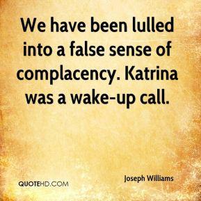 ... lulled into a false sense of complacency. Katrina was a wake-up call