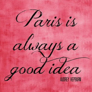 paris is always a good idea travel image quotes and sayings