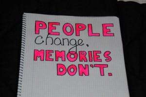 people change, memories don't.