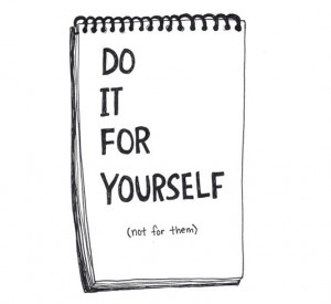 Do it for yourself (not for them)