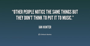 Other people notice the same things but they don't think to put it to ...