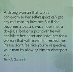 ... that by allowing your man to disrespect you - you are respecting him