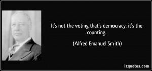 It's not the voting that's democracy, it's the counting. - Alfred ...