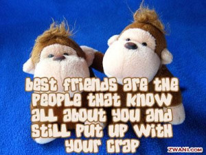 Best friends are the people that know all about you and still put up ...