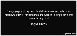The geography of my heart has hills of desire and valleys and meadows ...