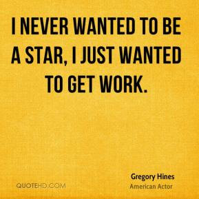 Gregory Hines - I never wanted to be a star, I just wanted to get work ...