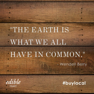 We love this quote by Wendell Berry: