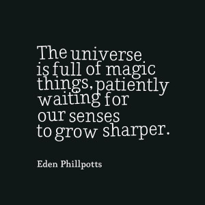 ... , patiently waiting for our sense to grow sharper ~ eden phillpotts