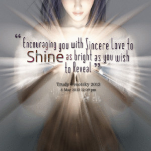 Quotes Picture: encouraging you with sincere love to shine as bright ...