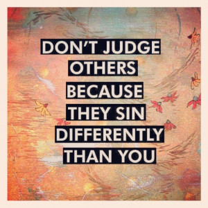 don t judge others because they sin differently than you