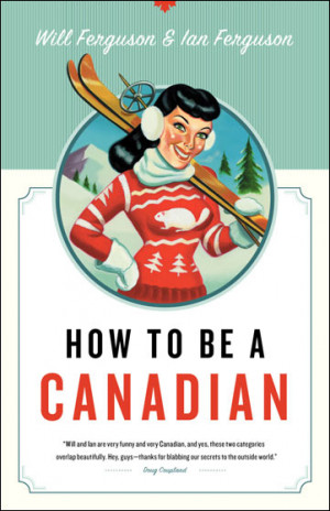 How to Be a Canadian provides a hilarious insider'slook at Canada ...