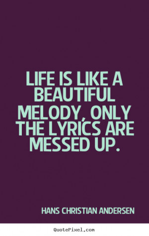 Hans Christian Andersen Quotes - Life is like a beautiful melody, only ...