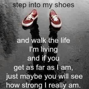 Lovely quote – Step into my shoes