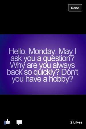 Hello Monday... || #quote #funny #hobbies