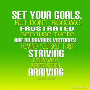 Set your goals. But don't become frustrated because there are no ...