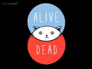Schrodinger's cat. It's on of those overlapping circle diagrams!