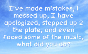 ve Made Mistakes, I Messed Up, I Have Apologized, Stepped Up 2 The ...