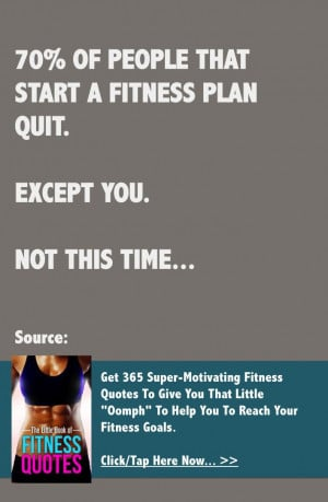 Fitness quote of the day: 70% of people that start a fitness plan quit ...