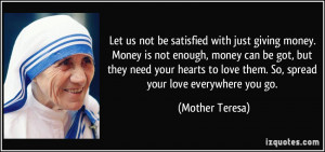 us not be satisfied with just giving money. Money is not enough, money ...