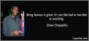 Being famous is great, it's not like bad or horrible or anything ...