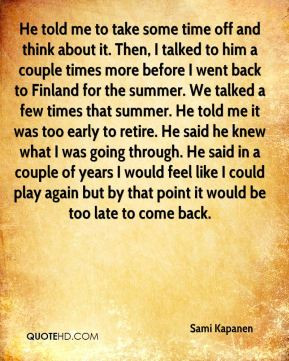 Sami Kapanen - He told me to take some time off and think about it ...