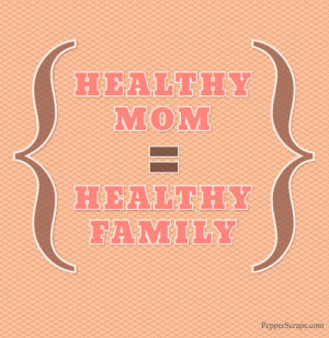 Inspiring Saturdays: Healthy Mom = Healthy Family