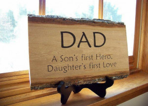 Dad. A Son's first hero. Daughters first love