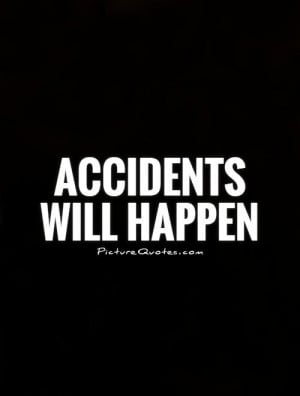 Accidents Quotes Proverb Quotes