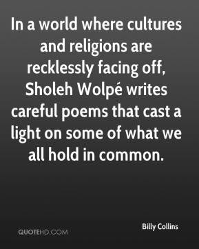 Billy Collins - In a world where cultures and religions are recklessly ...